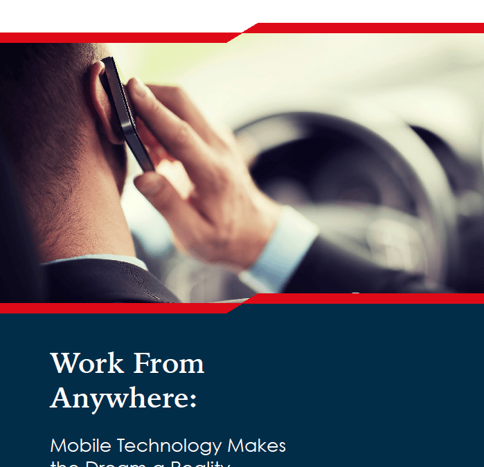 Work From Anywhere: Mobile Technology Makes the Dream a Reality